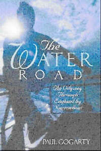 """""""AS NEW"""" The Water Road: An Odyssey Through England by Narrowboat, Gogarty, Paul"""
