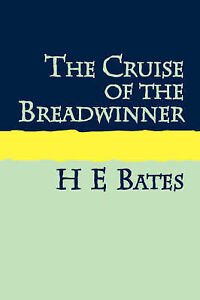NEW THE CRUISE OF THE BREADWINNER Large Print by H E Bates