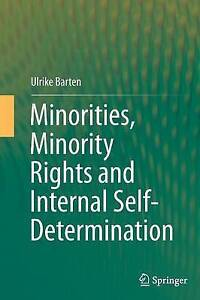 Minorities, Minority Rights and Internal Self-Determination by Ulrike Barten...