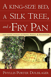A King-Size Bed, a Silk Tree, and a Fry Pan by Dolislager, Phyllis Porter