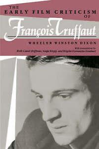 The Early Film Criticism of Francois Truffaut, Wheeler W. Dixon