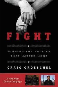 Fight Curriculum Kit: Winning the Battles That Matter Most by Craig Groeschel