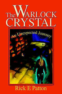 The-Warlock-Crystal-An-Unexpected-Journey-by-Rick-E-Patton-Paperback-2002