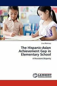 The Hispanic-Asian Achievement Gap in Elementary School: A Persistent Disparity