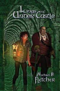 NEW Kings of Under-Castle by Michael B. Fletcher