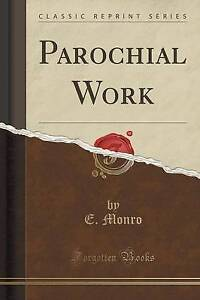 NEW Parochial Work (Classic Reprint) by E Monro
