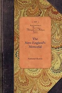 New-England's Memorial: Or, a Brief Relation of the Most Memorable and...