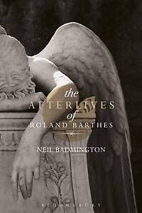 The Afterlives of Roland Barthes by Neil Badmington (Hardback, 2016)