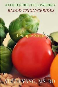 A Food Guide to Lowering Blood Triglycerides: 4 Simple Steps by Yang Rd, Yuchi