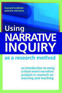 Using Narrative Inquiry as a Research Method: An Introduction to Using Critical