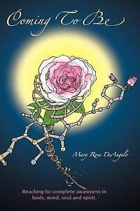 NEW Coming to Be by Mary Rose Deangelo