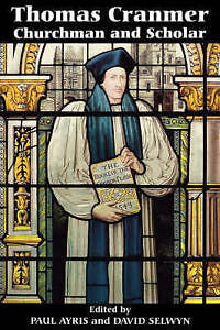 NEW Thomas Cranmer: Churchman and Scholar