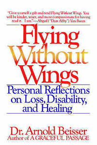 Flying without Wings: Personal Reflections on Loss, Disability and Healing by...