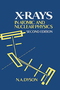 X-rays in Atomic and Nuclear Physics by Dyson, N. A.