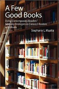 A Few Good Books Using Contemporary Readers Advisory Strategies to Connect Readers with Books