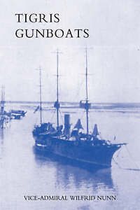Tigris Gunboats: A Narrative of the Royal Navy's Co-Operation with the...