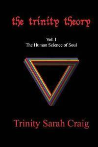 NEW The Trinity Theory: Vol.I The Human Science of Soul (Volume 1)