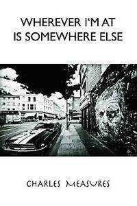Wherever I'm at Is Somwhere Else, Measures, Charles, New Book