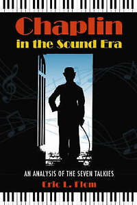 NEW Chaplin in the Sound Era: An Analysis of the Seven Talkies by Eric L. Flom