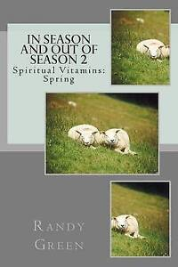In Season and Out of Season 2: Spiritual Vitamins: Spring by Green, Randy
