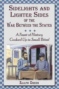 Sidelights and Lighter Sides of the War Between the States: A Feast of History C