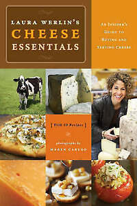 Laura Werlin's Cheese Essentials: An Insider's Guide to Buying and Serving...