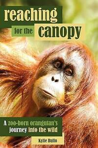 NEW Reaching for the Canopy: A zoo-born orangutan's journey into the wild
