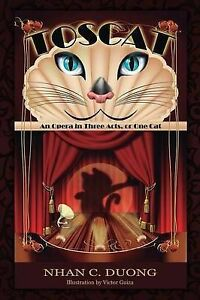 NEW Toscat: An Opera in Three Acts, or One Cat by Nhan C. Duong