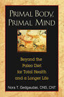 Primal Body, Primal Mind: Beyond the Paleo Diet for Total Health and a Longer Life by Nora T. Gedgaudas (Paperback, 2011)