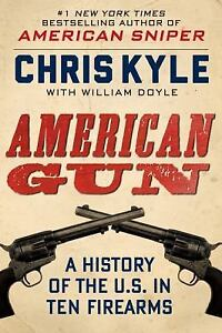 American-Gun-A-History-of-the-U-S-in-Ten-Firearms-by-Chris-Kyle-and