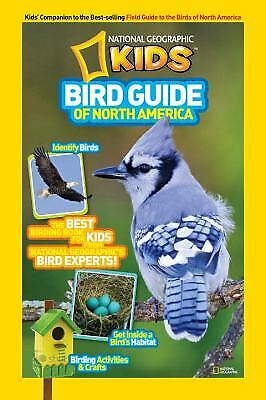 National Geographic Kids Bird Guide of North America : The Best Birding