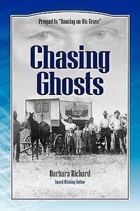 Chasing Ghosts: A Work of Historical Fiction Based on True Events and Real Peopl