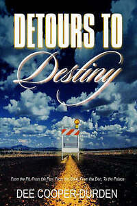 Detours To Destiny: From the Pit, From the Pen, From the Cave, From the Den, To