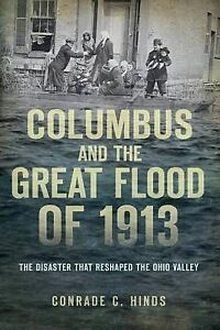 Columbus and the Great Flood of 1913: The Disaster That Reshaped the Ohio...