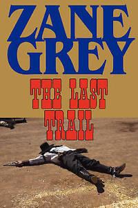 NEW The Last Trail by Zane Grey