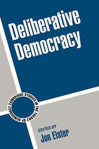 Deliberative Democracy (Cambridge Studies in the Theory of Democracy) by