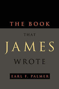 The Book That James Wrote by Earl F. Palmer (Paperback, 2004)