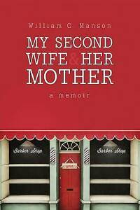 NEW My Second Wife and Her Mother by William C. Manson