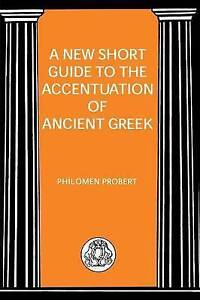 A NEW SHORT GUIDE TO THE ACCENTUATION OF ANCIENT GREEK / P PROBERT 1853995001