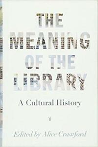 The Meaning of the Library A Cultural History