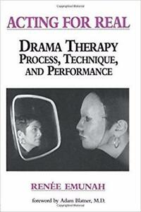 Acting For Real Drama Therapy Process Technique, And Performance 1st edition