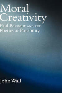 Moral Creativity: Paul Ricoeur and the Poetics of Possibility (AAR Reflection an