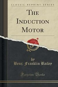 The Induction Motor (Classic Reprint) by Bailey, Benj Franklin -Paperback