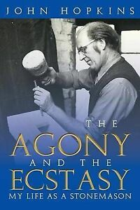 NEW The Agony and the Ecstasy: My Life as a Stonemason by John Hopkins