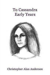 NEW To Cassandra--Early Years by Christopher Alan Anderson