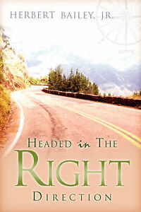 Headed in the Right Direction by Bailey, Herbert -Paperback