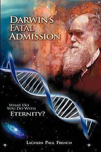 Darwin's Fatal Admission: What Do You Do With Eternity? by Lachlen Paul French