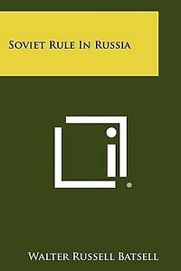 NEW Soviet Rule In Russia by Walter Russell Batsell
