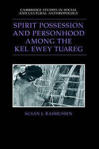 Spirit Possession and Personhood among the Kel Ewey Tuareg (Cambridge Studies in