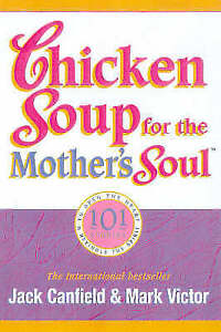 Good-Chicken-Soup-for-the-Mother-039-s-Soul-101-Stories-to-Open-the-Hearts-and-Rek